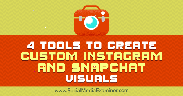 4 Tools to Create Custom Instagram and Snapchat Visuals