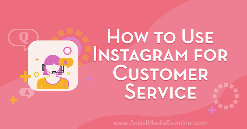 How to Use Instagram for Customer Service