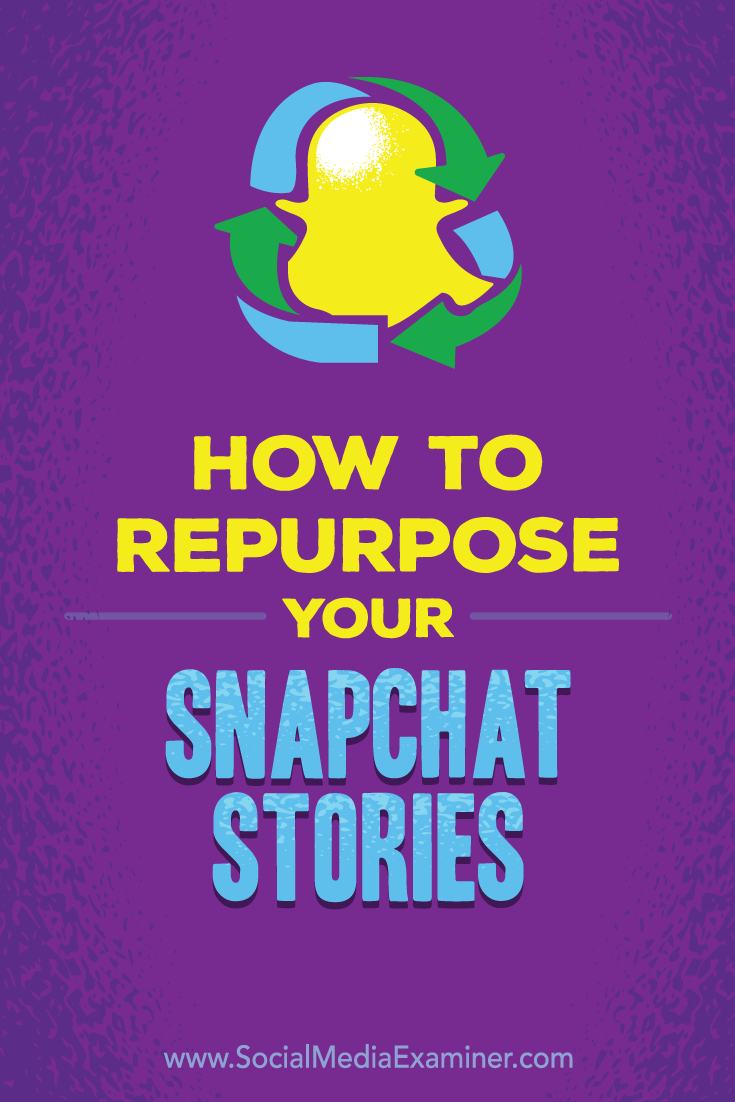 How to Repurpose Your Snapchat Stories