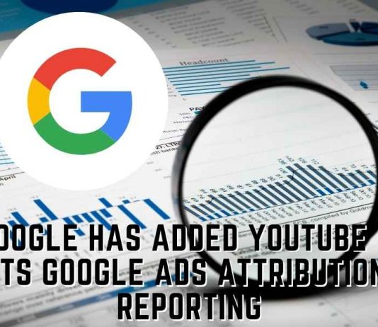 Google has added YouTube in its Google Ads attribution reporting