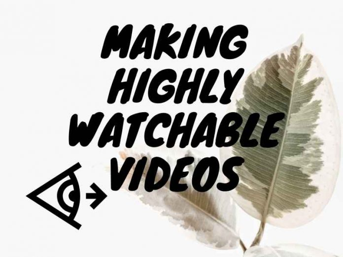 Making Highly Watchable Videos