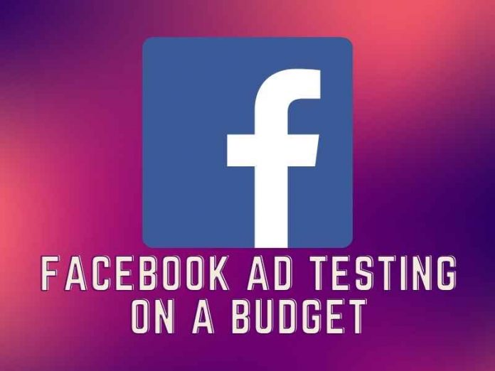 Facebook Ad Testing on a Budget